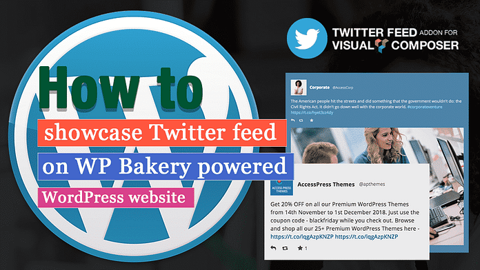 How to Showcase Twitter Feed for your WP Bakery powered WordPress website?
