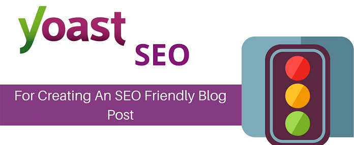 Yoast SEO – For Creating An SEO Friendly Blog Post