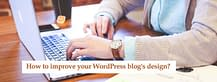 how-to-improve-your-wordpress-blogs-design