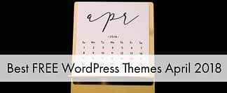 Best Free WordPress Themes April 2018