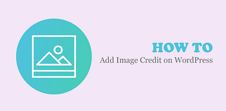 How to Add Image Credit on WordPress? (Step by Step Guide)