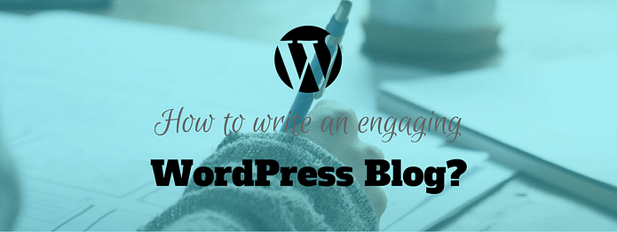 How to write an engaging WordPress blog?