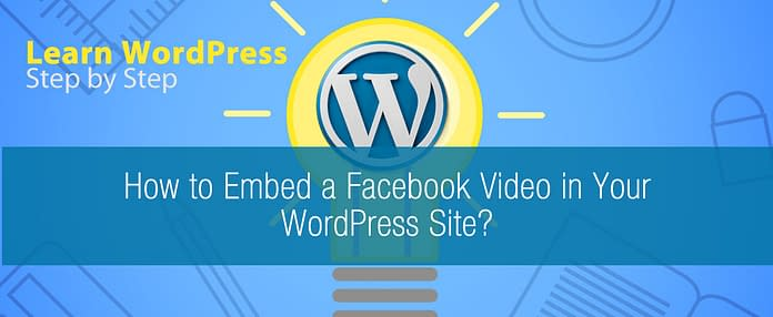 How to Embed a Facebook Video in Your WordPress Site
