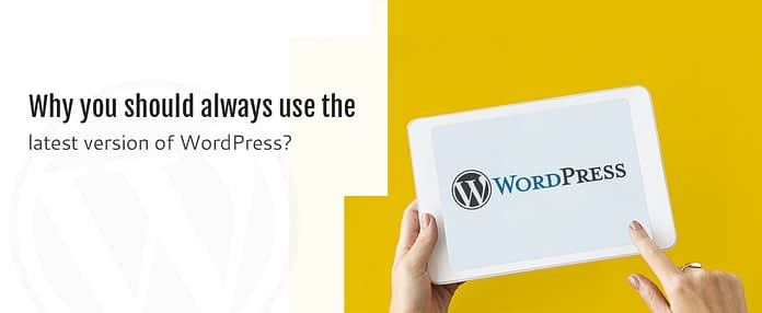 Why you should always use the latest version of WordPress