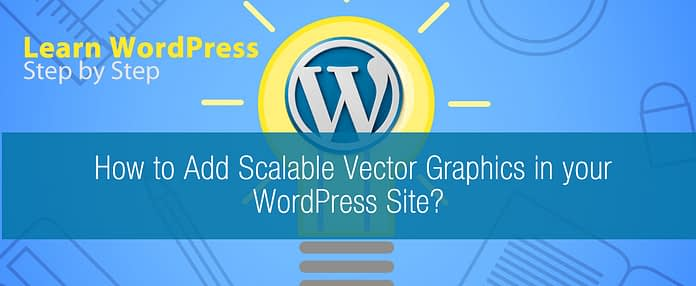 How to Add Scalable Vector Graphics in your WordPress Site